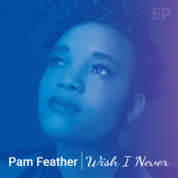 Pam Feather - Wish I Never EP